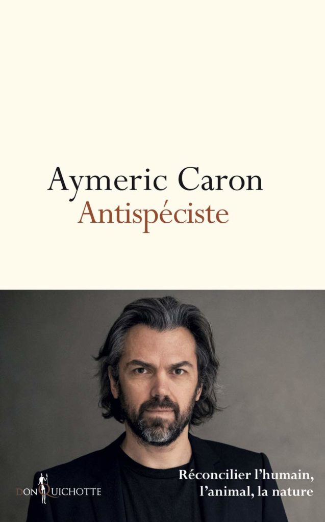 Antispéciste, Aymeric Caron